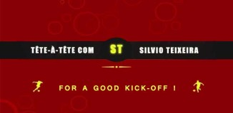 Tête-à-Tête with Silvio Teixeira: For A Good Kick-off !