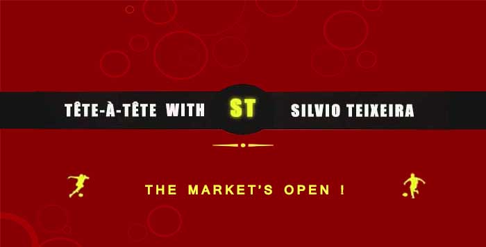 Tête-à-Tête with Silvio Teixeira: The Market's Open !