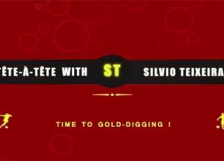 Tête a Tête com Silvio Teixeira: Time to go Gold-digging!