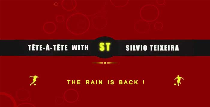 Tête a Tête with Silvio Teixeira: The Rain is Back !