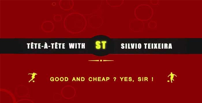 Tête a Tête with Silvio Teixeira: Good and cheap ? Yes, sir!