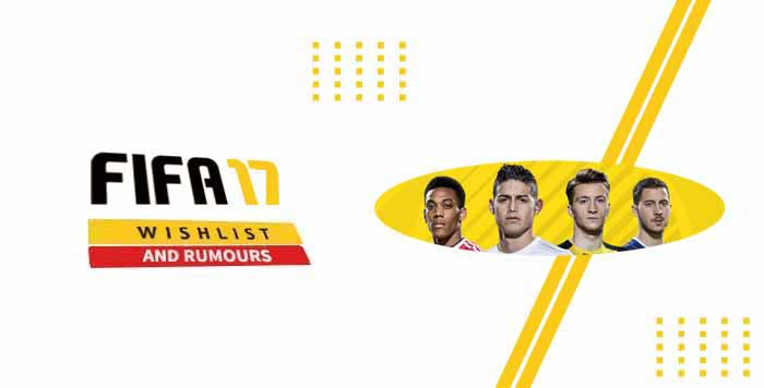 FIFA 17 Wishlist and Rumours: Improvements and Innovations