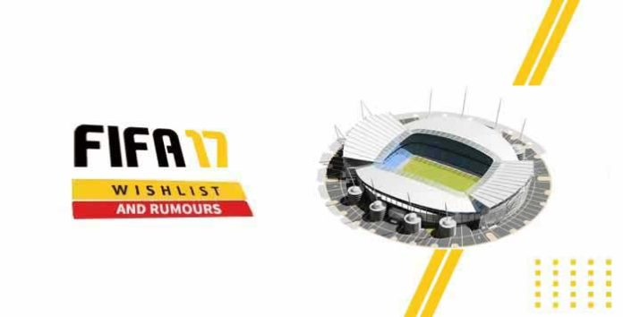 FIFA 17 Wishlist and Rumours: New Stadiums