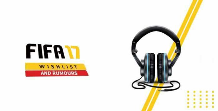 FIFA 17 Soundtrack Wishlist and Rumours