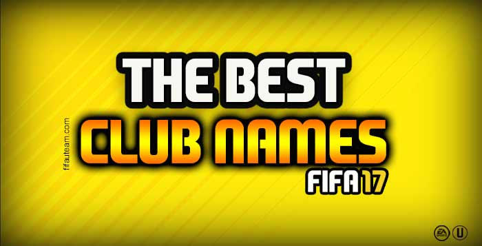 The Most Original, Funniest and Best FIFA 17 Club Names for FUT