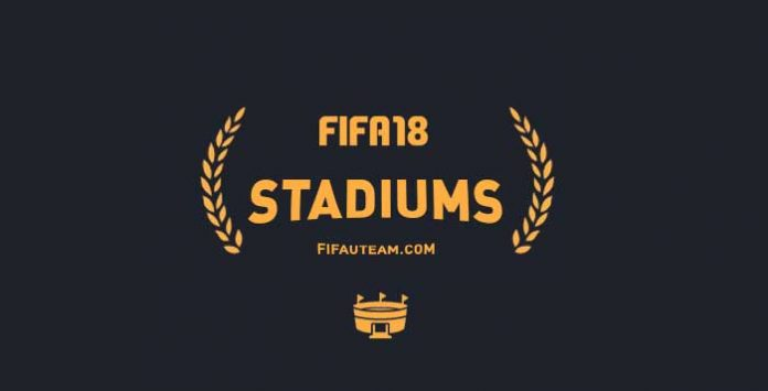 FIFA 18 Stadiums - All the Updated & New Stadiums Details
